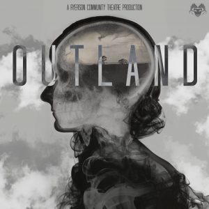 "Poster with silhouette filled with grey and black smoke reading ""Outland"" for Ryerson Community Theatre."