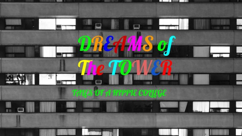 """View of apartment building with text """"Dreams of the Tower: Fales of a Hippie College""""."""